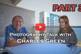 Photography Talk with Charles Green – Part 3