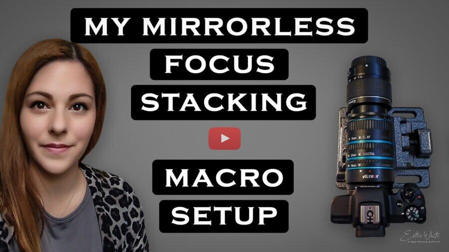 My Mirrorless Focus Stacking Macro Setup US 2021   Focus Stacking & Macro Photography